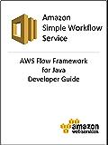 Amazon Simple Workflow Service (Amazon SWF): AWS Flow Framework for Java Developer Guide (English Edition)