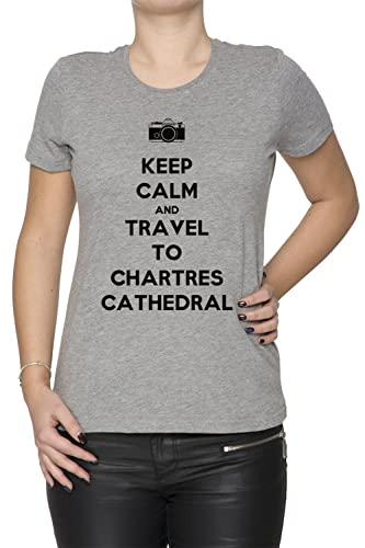 Keep Calm And Travel To Chartres Cathedral Mujer Camiseta Cuello Redondo Gris Manga Corta Todos Los ...