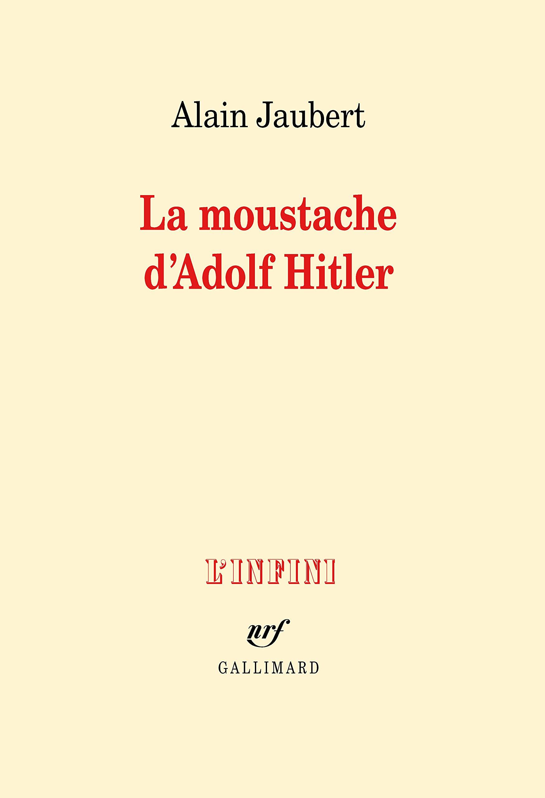La moustache d'Adolf Hitler - Alain Jaubert