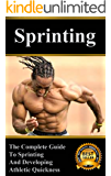 Sprinting: The Complete Guide to Sprinting and Developing Athletic Quickness