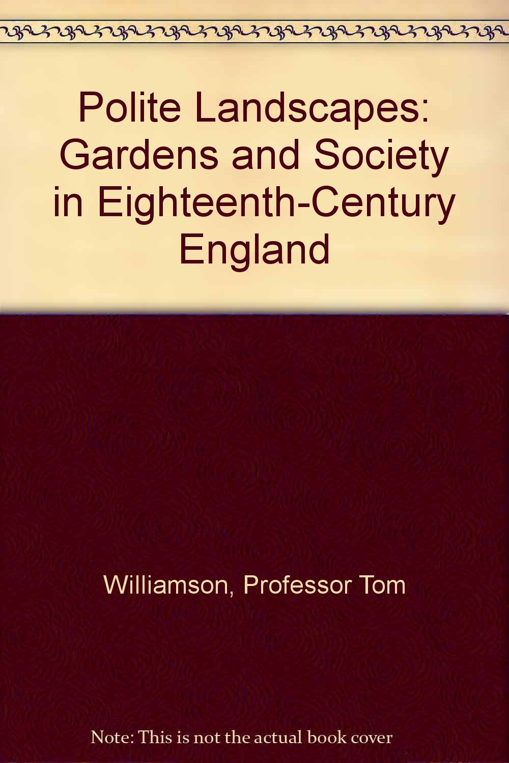 Polite Landscapes: Gardens and Society in Eighteenth-Century England