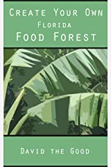 Create Your Own Florida Food Forest Kindle Edition