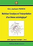ASTROLOGIE LIVRE 3 : Maîtriser l'analyse et interprétation du thème astrologique - VERSION AOUT 2015 (Aprpendre l'astrologie)