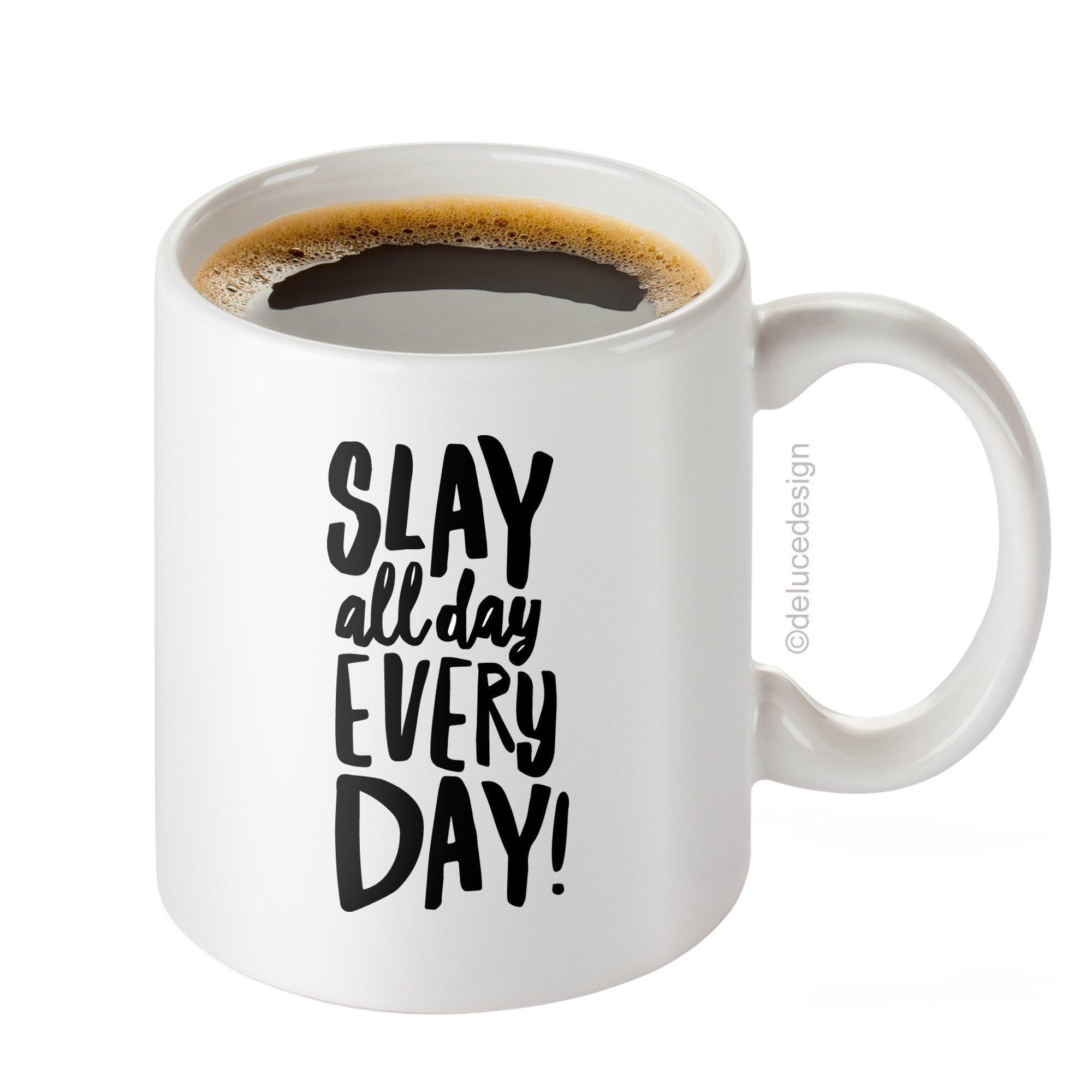 Slay All Day Every Day Mug - I Slay Coffee Mug - Funny Novelty Coffee Mug - DeLuce Design