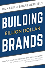 Building Billion Dollar Brands: Spectacular Successes & Cautionary Tales: The Lure Of Brand Response From Both Sides Of The Marketing Fence Kindle Edition