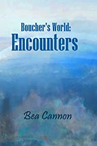 Boucher's World: Encounters: Book Three of the Boucher's World Trilogy