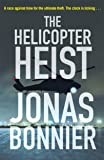 The Helicopter Heist: The race-against-time thriller based on an incredible true story