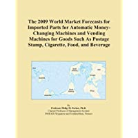 The 2009 World Market Forecasts for Imported Parts for Automatic Money-Changing...