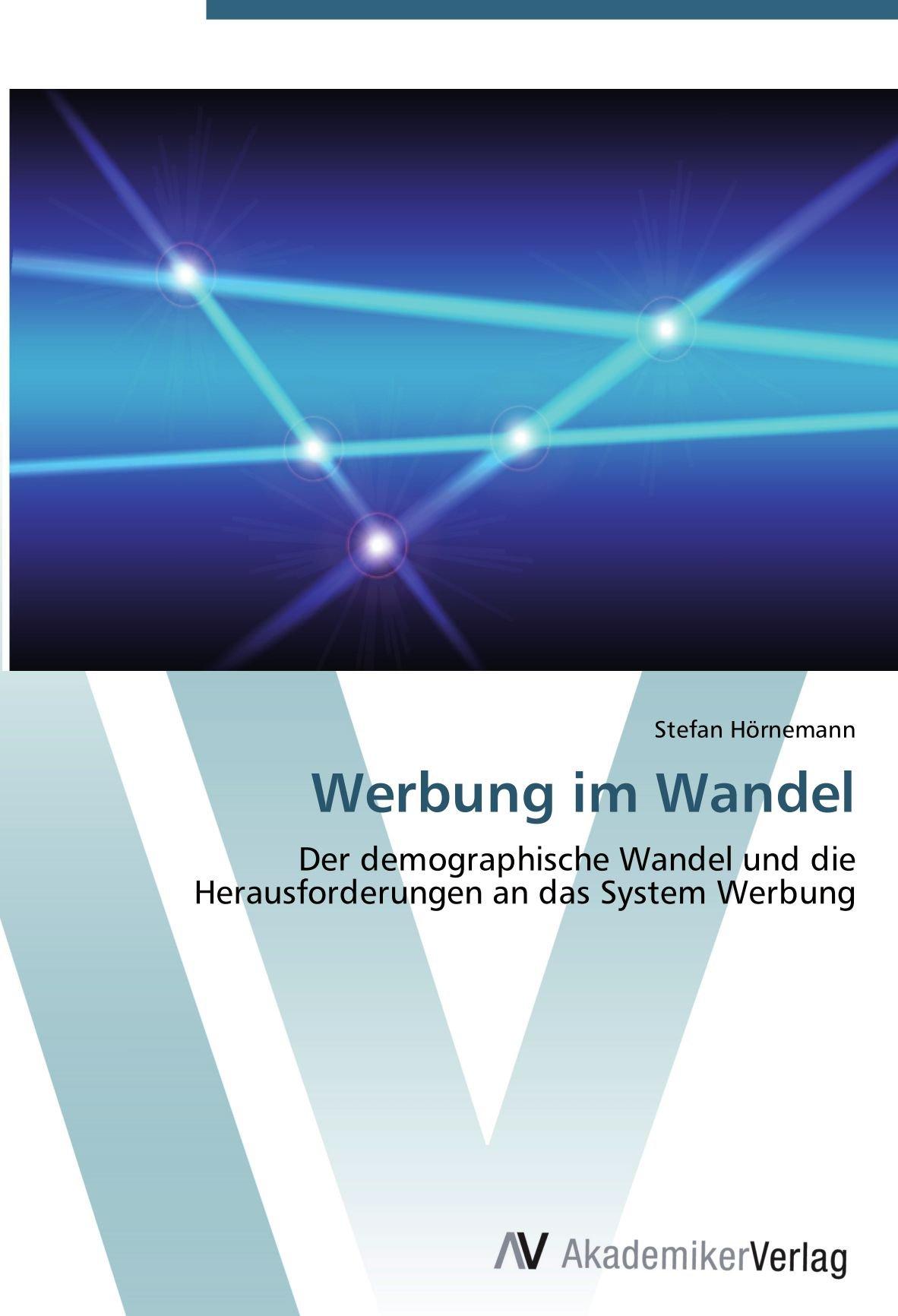 Download Werbung im Wandel: Der demographische Wandel und die Herausforderungen an das System Werbung (German Edition) PDF