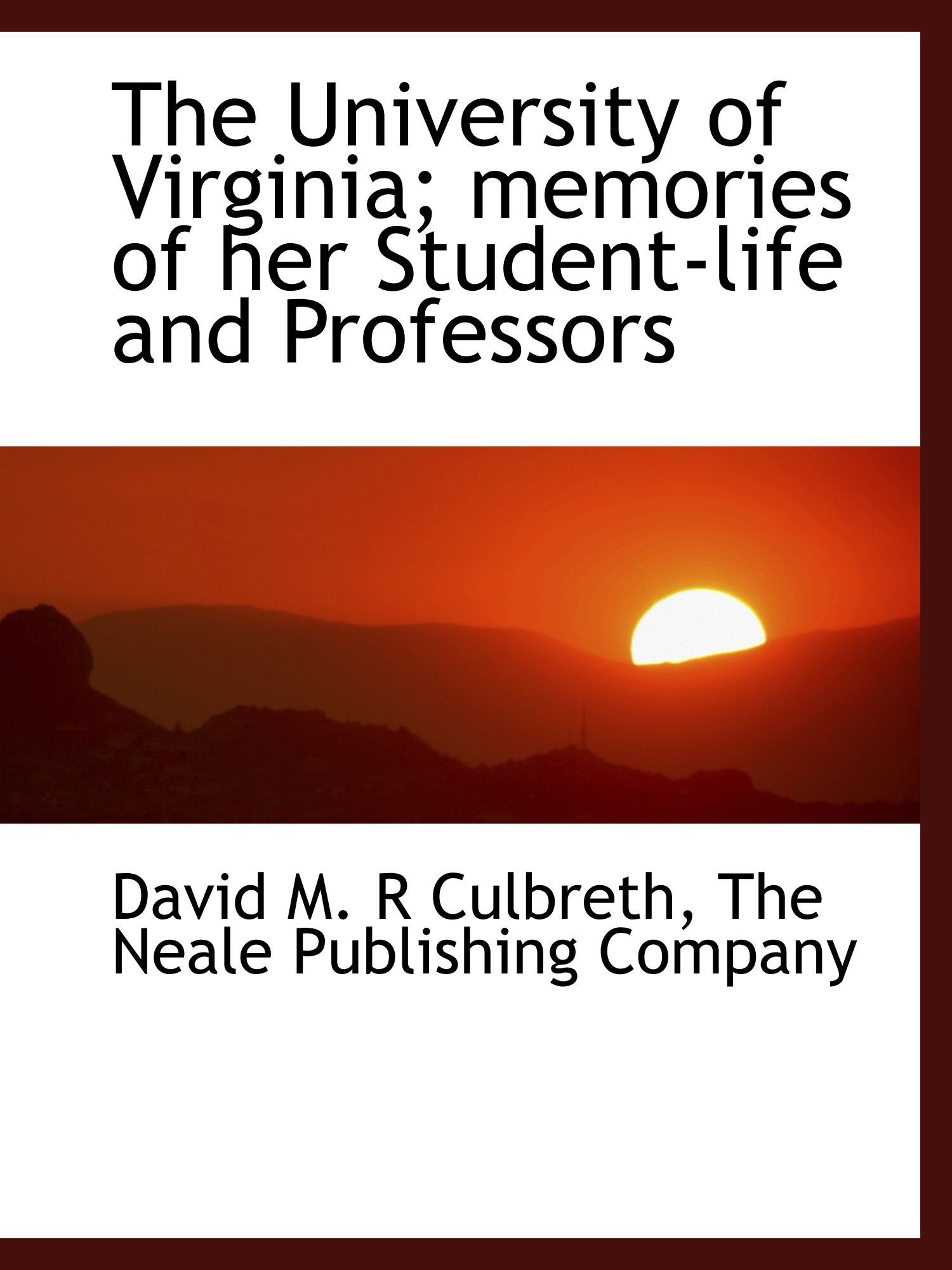 Read Online The University of Virginia; memories of her Student-life and Professors pdf epub