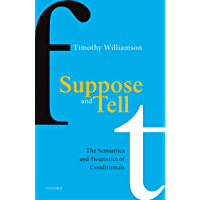 Suppose and Tell: The Semantics and Heuristics of Conditionals (English Edition)