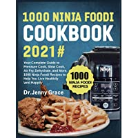 1000 Ninja Foodi Cookbook 2021#: Your Complete Guide to Pressure Cook, Slow Cook, Air Fry, Dehydrate, and More, 1000…