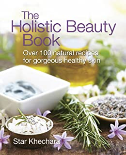 Handmade beauty natural recipes for your face body and hair the holistic beauty book with over 100 natural recipes for beautiful skin solutioingenieria Gallery