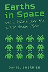 Earths in Space vol. 1: Where Are the Little Green Men? Kindle Edition
