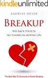 BreakUp: Win Back Your Ex No Thanks I'm Moving On: The Best Way To Overcome A Painful BreakUp (Dating, Infidelity, Relationship, Heart Broken, Breakup Recovery)
