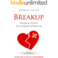 BreakUp: Win Back Your Ex No Thanks I'm Moving On: The Best Way To Overcome A Painful BreakUp (Dating, Infidelity…