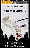 A New Beginning: Rick and Dallas' Story (A River City Novel Book 2)