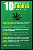 10 Reasons Why You Should Smoke Pot Humor Poster 12x18 inch