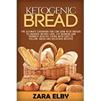 Ketogenic Bread: The Ultimate Cookbook for Low Carb Keto Breads to Enhance Weight Loss, Fat Burning and Promote Healthy…