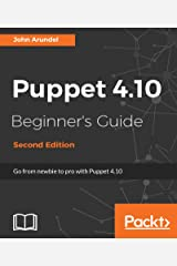 Puppet 4.10 Beginner's Guide - Second Edition: From newbie to pro with Puppet 4.10 Kindle Edition