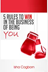 5 Rules to Win in the Business of Being You Kindle Edition