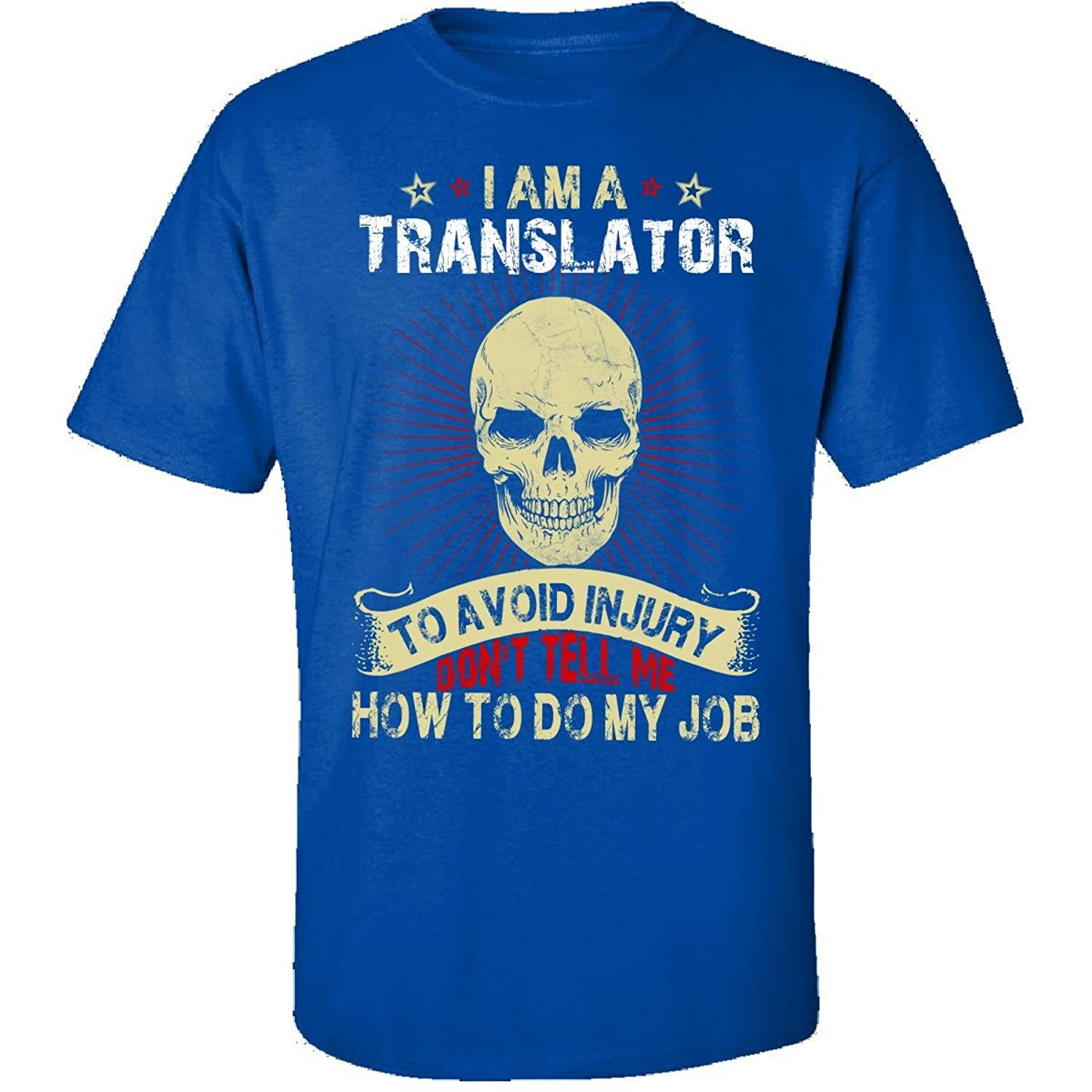 Im A Translator Avoid Injury Dont Tell Me How To Do Job - Adult Shirt