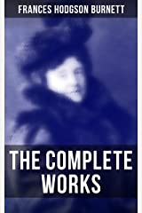 The Complete Works: Children's Classics, Historical Novels & Short Stories: The Secret Garden, A Little Princess… Kindle Edition