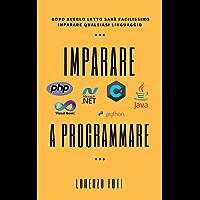 Imparare a programmare: dopo averlo letto sarà facilissimo imparare qualsiasi linguaggio. (Capire la tecnologia Vol. 1)