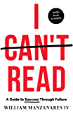 I Can't Read: A Guide to Success Through Failure