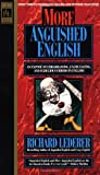 More Anguished English: an Expose of Embarrassing Excruciating, and Egregious Errors in English