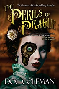 The Perils of Prague (The Adventures of Crackle & Bang) (Volume 1)