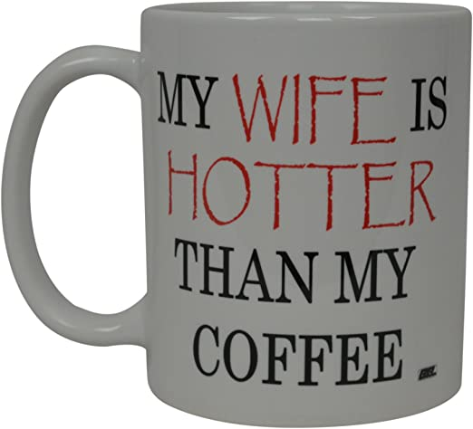 Amazon Com Best Funny Coffee Mug My Wife Is Hotter Than My Coffee