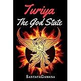 Turiya - The God State: Beyond Kundalini, Kriya Yoga & all Spirituality (Real Yoga Book 5)