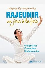 Rajeunir un jour à la fois: Un corps de rêve 10 ans de moins 30 minute par jour (French Edition) Kindle Edition