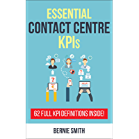 Essential Contact Centre KPIs: 62 Full KPI Definitions Included (Essential KPIs Book 3)