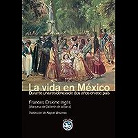 La vida en México: Durante una residencia de dos años en ese país (Literatura nº 9)