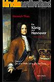 Ein König aus Hannover: Georg I. - Der erste Welfe auf englischem Thron