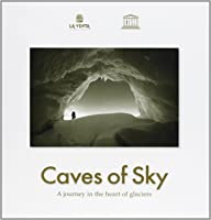Caves Of Sky. A Journey In The Heart Of