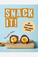 Snack It!: Lip-Smacking Fried Snack Recipes Kindle Edition