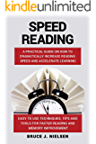 Speed Reading: A Practical Guide on How to Dramatically Increase Reading Speed and Accelerate Learning; Easy to use Techniques, Tips and Tools for Faster Reading and Memory Improvement