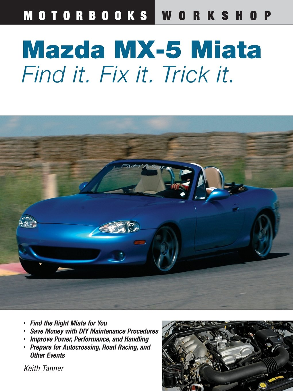Mazda MX-5 Miata: Find It. Fix It. Trick It. (Motorbooks Workshop): Keith  Tanner: 0752748327924: Amazon.com: Books