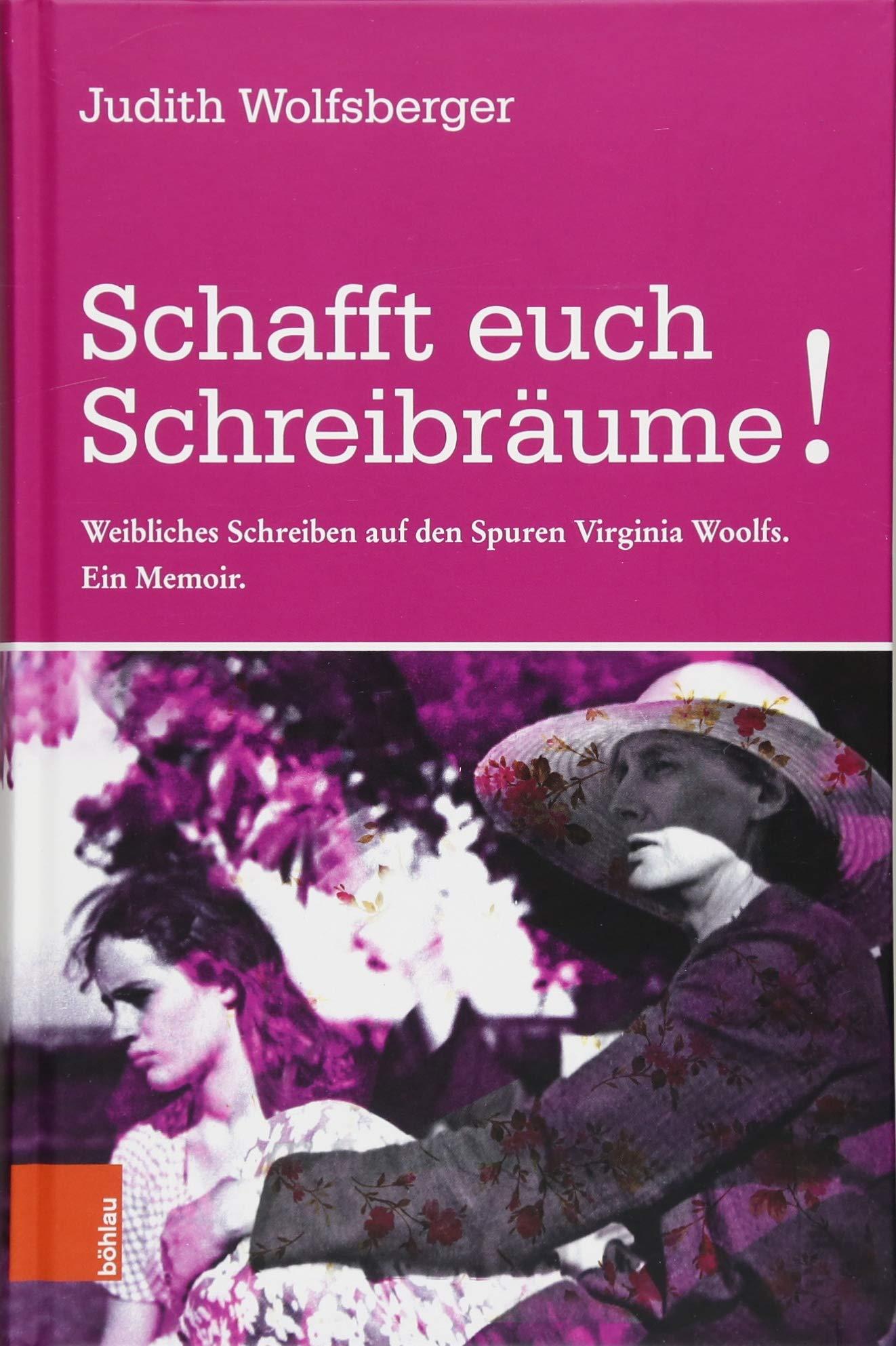 Schafft euch Schreibräume!: Weibliches Schreiben auf den Spuren Virginia Woolfs. Ein Memoir
