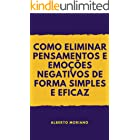 COMO ELIMINAR PENSAMENTOS E EMOÇÕES NEGATIVOS DE FORMA SIMPLES E EFICAZ (AUTO-AJUDA E DESENVOLVIMENTO PESSOAL Livro 77)