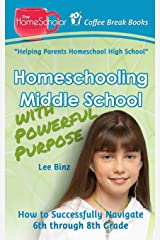 Homeschooling Middle School with Powerful Purpose: How to Successfully Navigate 6th through 8th Grade (Coffee Break Books) Paperback