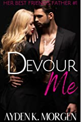 Devour Me (Her Best Friend's Father Book 1) Kindle Edition