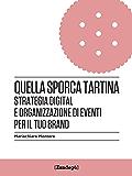 Quella sporca tartina: Strategia digital e organizzazione di eventi per il tuo brand (I Prof Vol. 3)