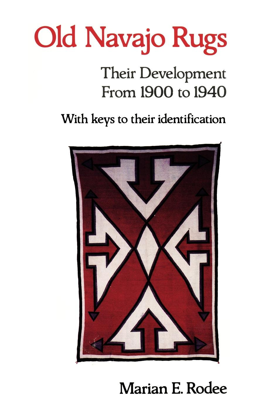 Old Navajo Rugs: Their Development from 1900 to 1940: Marian E ...