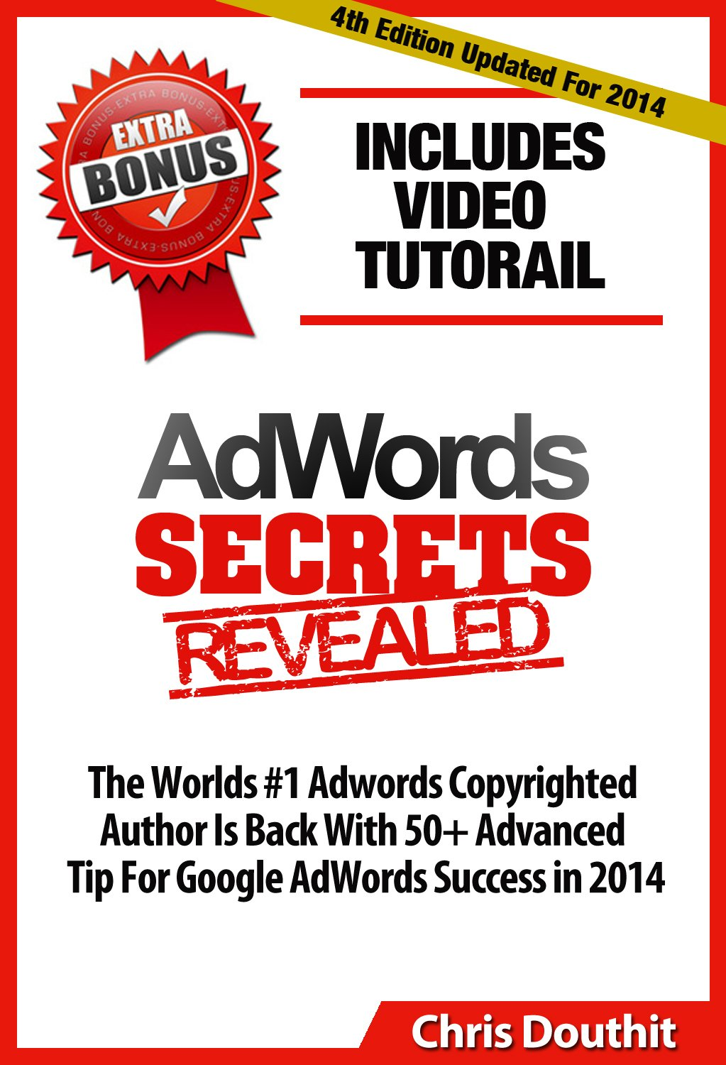 AdWords Secrets Revealed: The Complete Guide To Google AdWords Pay Per Click and PPC Marketing