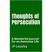 Thoughts of Persecution: A Wonderful Journal for an Awesome Life (English Edition)
