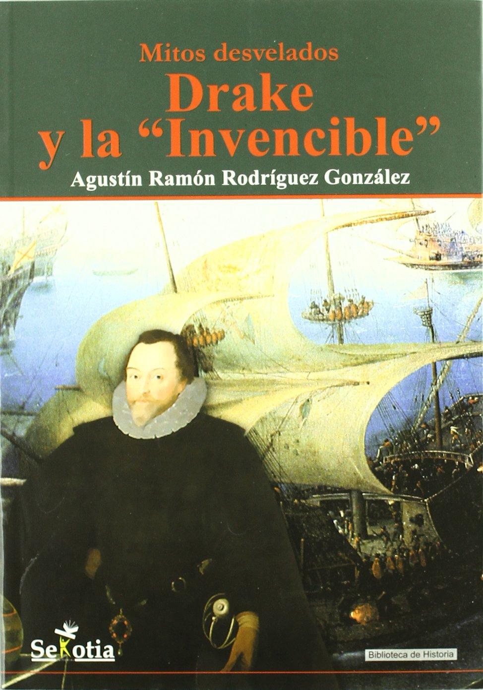 Drake y la invencible - mitos desvelado (Biblioteca De Historia) Tapa blanda – 3 abr 2012 Sekotia S.L. 8496899756 2241041